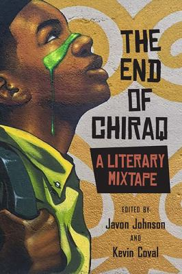 Book cover image for The end of Chiraq : a literary mixtape