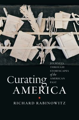 Book cover image for Curating America : journeys through storyscapes of the American past