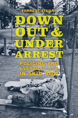 Book cover image for Down, out, and under arrest : policing and everyday life in skid row
