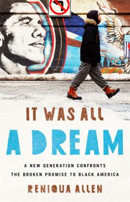 Book cover image for It was all a dream : a new generation confronts the broken promise to Black America