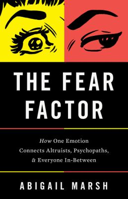 Book cover image for The fear factor : how one emotion connects altruists, psychopaths, and everyone in-between