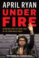 Book cover image for Under fire : reporting from the front lines of the Trump White House