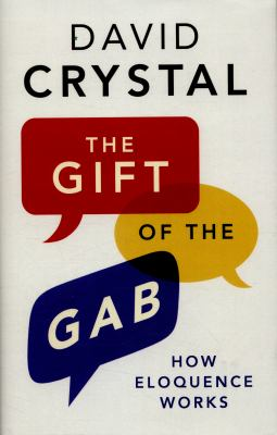 Book cover image for The gift of the gab : how eloquence works