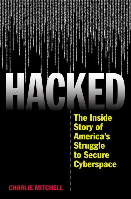 Book cover image for Hacked : the inside story of America's struggle to secure cyberspace