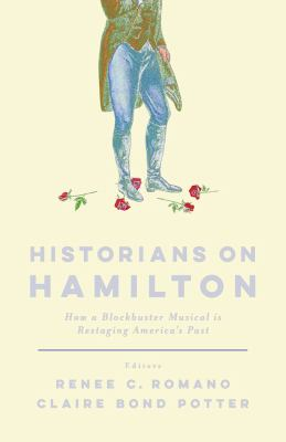 Book cover image for Historians on Hamilton : how a blockbuster musical is restaging America's past