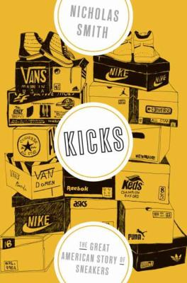 Book cover image for Kicks : the great American story of sneakers