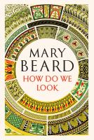 Book cover image for How do we look : the body, the divine, and the question of civilisation