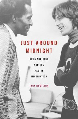 Book cover image for Just around midnight : rock and roll and the racial imagination