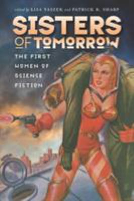 Book cover image for Sisters of tomorrow : the first women of science fiction