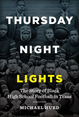 Book cover image for Thursday night lights : the story of black high school football in Texas