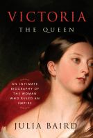 Book cover image for Victoria The Queen : an intimate biography of the woman who ruled an empire