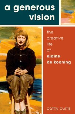 Book cover image for A generous vision : the creative life of Elaine de Kooning